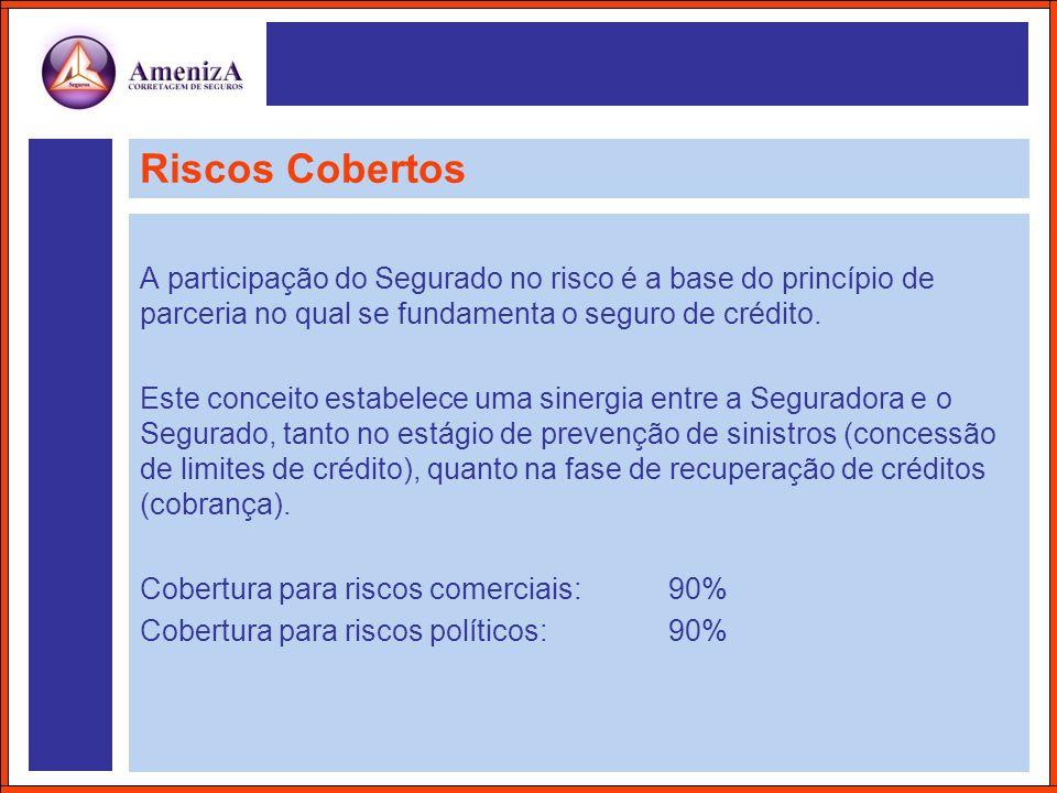 Riscos Cobertos A participação do Segurado no risco é a base do princípio de parceria no qual se fundamenta o seguro de crédito. Este conceito estabel
