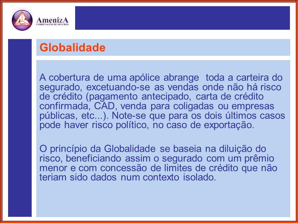 Globalidade A cobertura de uma apólice abrange toda a carteira do segurado, excetuando-se as vendas onde não há risco de crédito (pagamento antecipado