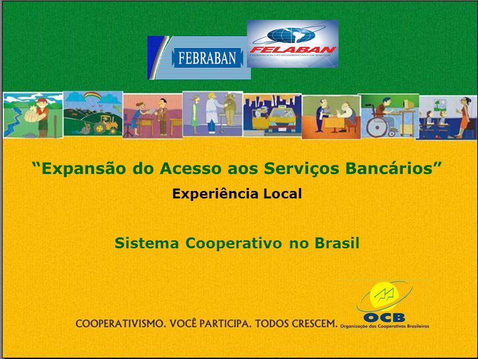 Expansão do Acesso aos Serviços Bancários Experiência Local Sistema Cooperativo no Brasil