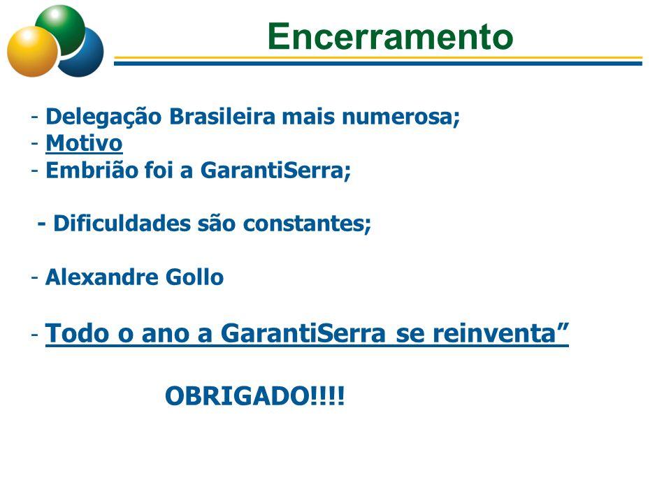 Encerramento - Delegação Brasileira mais numerosa; - Motivo - Embrião foi a GarantiSerra; - Dificuldades são constantes; - Alexandre Gollo - Todo o an