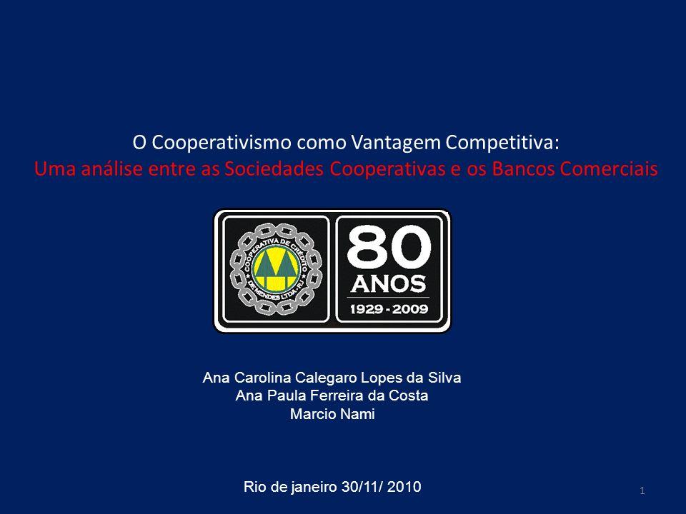 O Cooperativismo como Vantagem Competitiva: Uma análise entre as Sociedades Cooperativas e os Bancos Comerciais Ana Carolina Calegaro Lopes da Silva A
