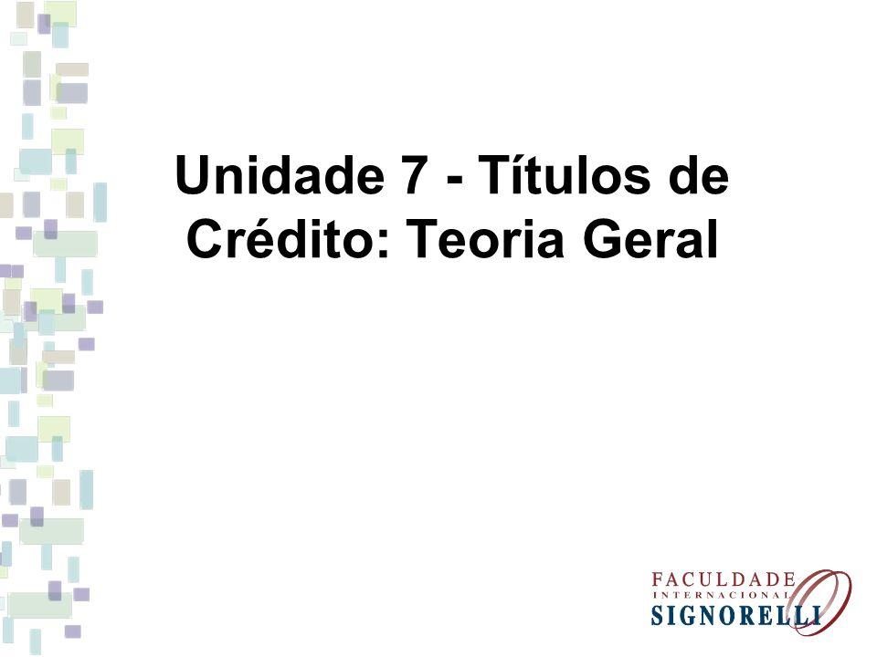 Unidade 7 - Títulos de Crédito: Teoria Geral