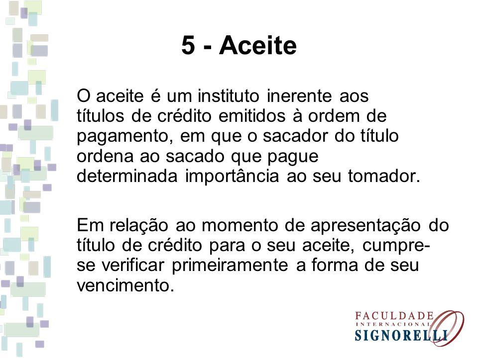 5 - Aceite O aceite é um instituto inerente aos títulos de crédito emitidos à ordem de pagamento, em que o sacador do título ordena ao sacado que pagu