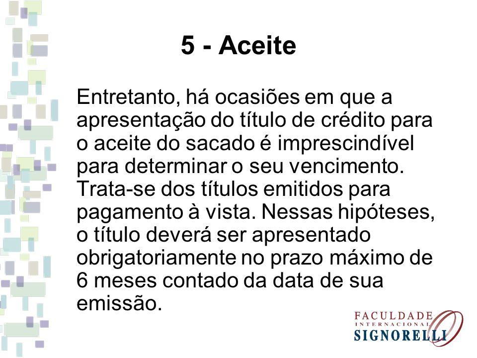 5 - Aceite Entretanto, há ocasiões em que a apresentação do título de crédito para o aceite do sacado é imprescindível para determinar o seu venciment