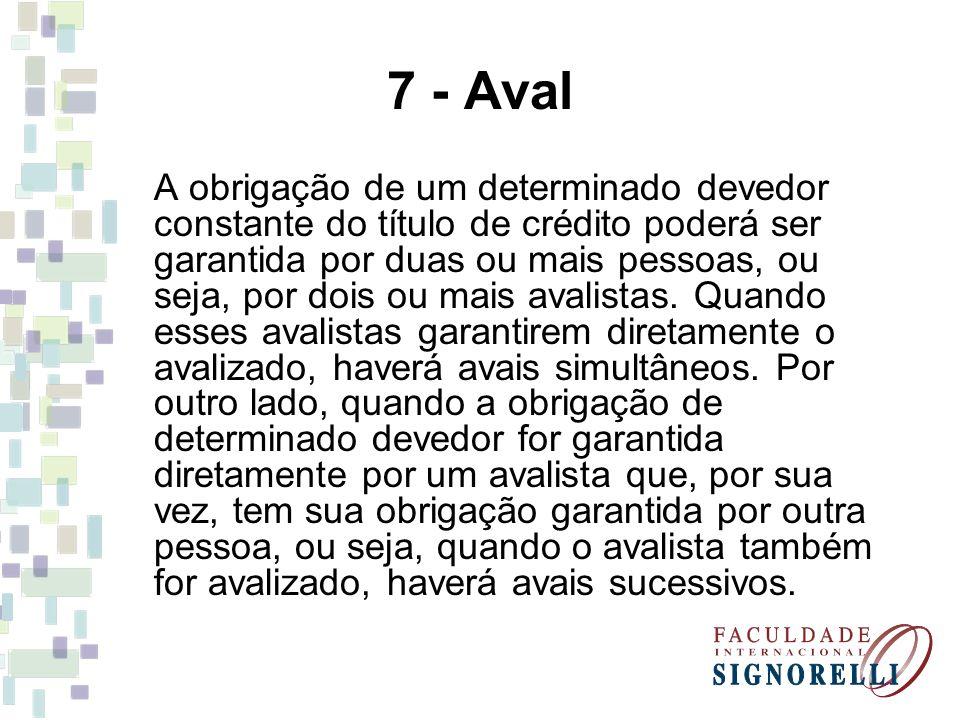 7 - Aval A obrigação de um determinado devedor constante do título de crédito poderá ser garantida por duas ou mais pessoas, ou seja, por dois ou mais