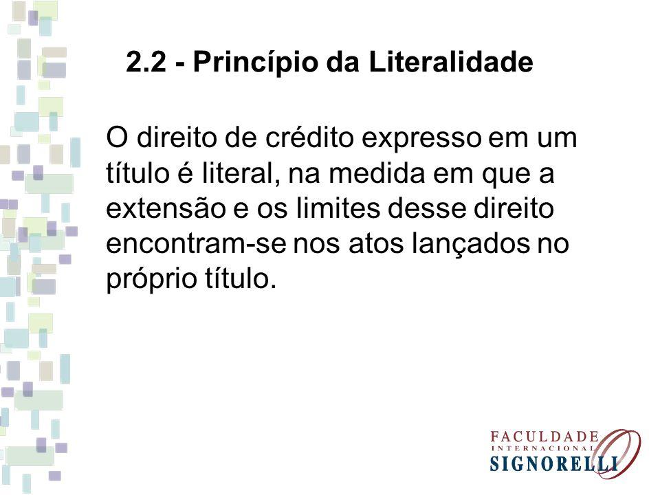 2.2 - Princípio da Literalidade O direito de crédito expresso em um título é literal, na medida em que a extensão e os limites desse direito encontram