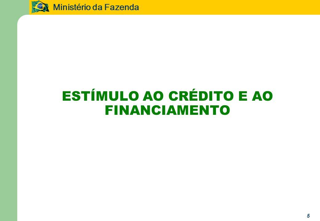 Ministério da Fazenda 5 ESTÍMULO AO CRÉDITO E AO FINANCIAMENTO