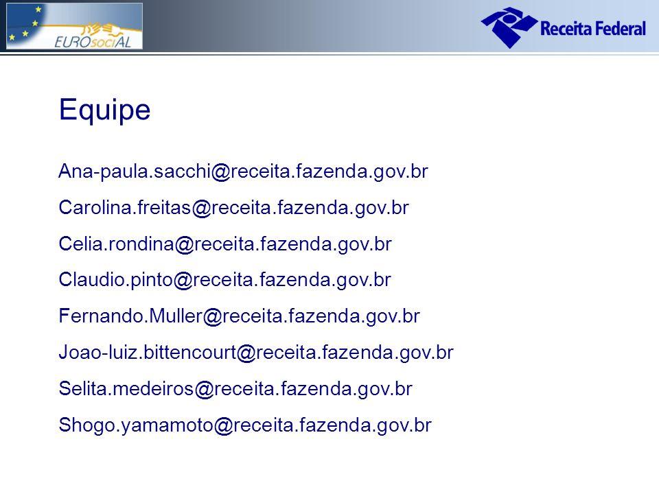 Equipe Ana-paula.sacchi@receita.fazenda.gov.br Carolina.freitas@receita.fazenda.gov.br Celia.rondina@receita.fazenda.gov.br Claudio.pinto@receita.fazenda.gov.br Fernando.Muller@receita.fazenda.gov.br Joao-luiz.bittencourt@receita.fazenda.gov.br Selita.medeiros@receita.fazenda.gov.br Shogo.yamamoto@receita.fazenda.gov.br