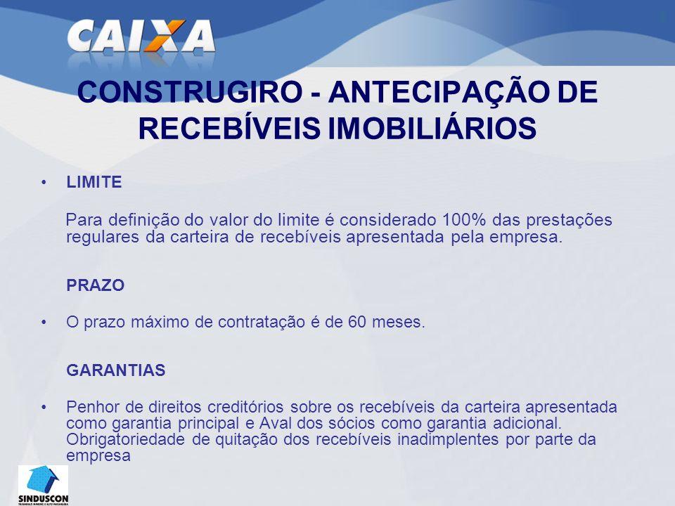 CONSTRUGIRO - ANTECIPAÇÃO DE RECEBÍVEIS IMOBILIÁRIOS LIMITE Para definição do valor do limite é considerado 100% das prestações regulares da carteira de recebíveis apresentada pela empresa.