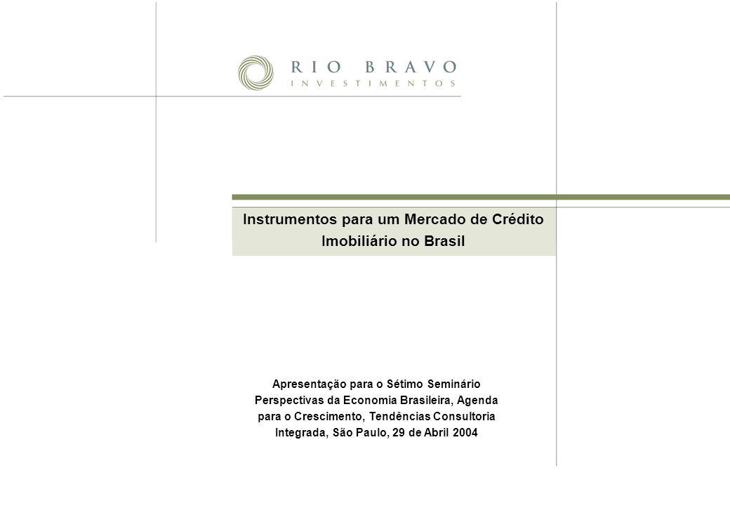 Instrumentos para um Mercado de Crédito Imobiliário no Brasil Apresentação para o Sétimo Seminário Perspectivas da Economia Brasileira, Agenda para o Crescimento, Tendências Consultoria Integrada, São Paulo, 29 de Abril 2004