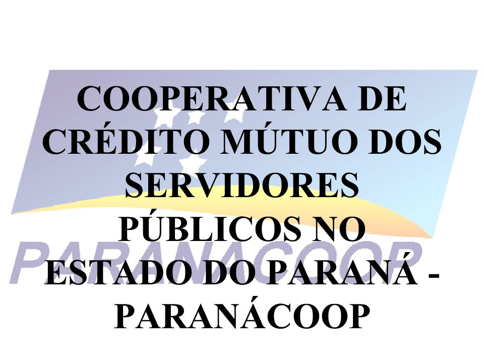 COOPERATIVA DE CRÉDITO MÚTUO DOS SERVIDORES PÚBLICOS NO ESTADO DO PARANÁ - PARANÁCOOP