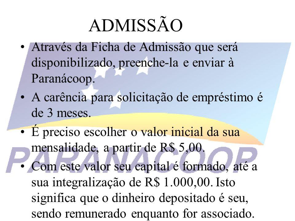 ADMISSÃO Através da Ficha de Admissão que será disponibilizado, preenche-la e enviar à Paranácoop. A carência para solicitação de empréstimo é de 3 me