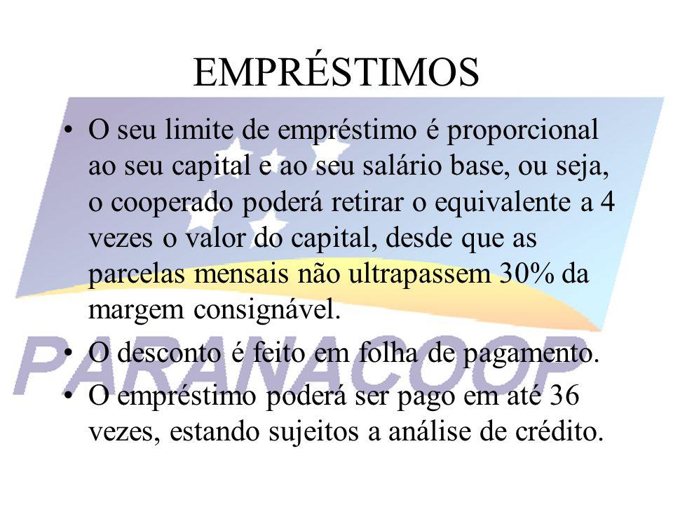 EMPRÉSTIMOS O seu limite de empréstimo é proporcional ao seu capital e ao seu salário base, ou seja, o cooperado poderá retirar o equivalente a 4 veze