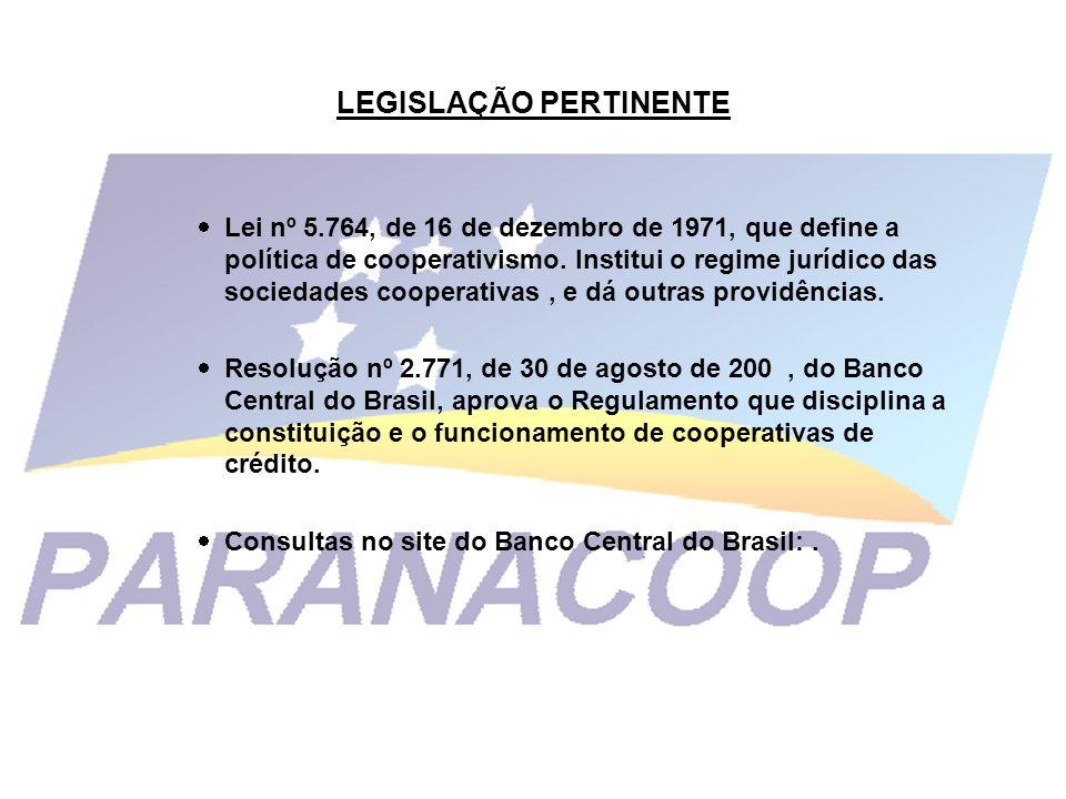 LEGISLAÇÃO PERTINENTE Lei nº 5.764, de 16 de dezembro de 1971, que define a política de cooperativismo. Institui o regime jurídico das sociedades coop