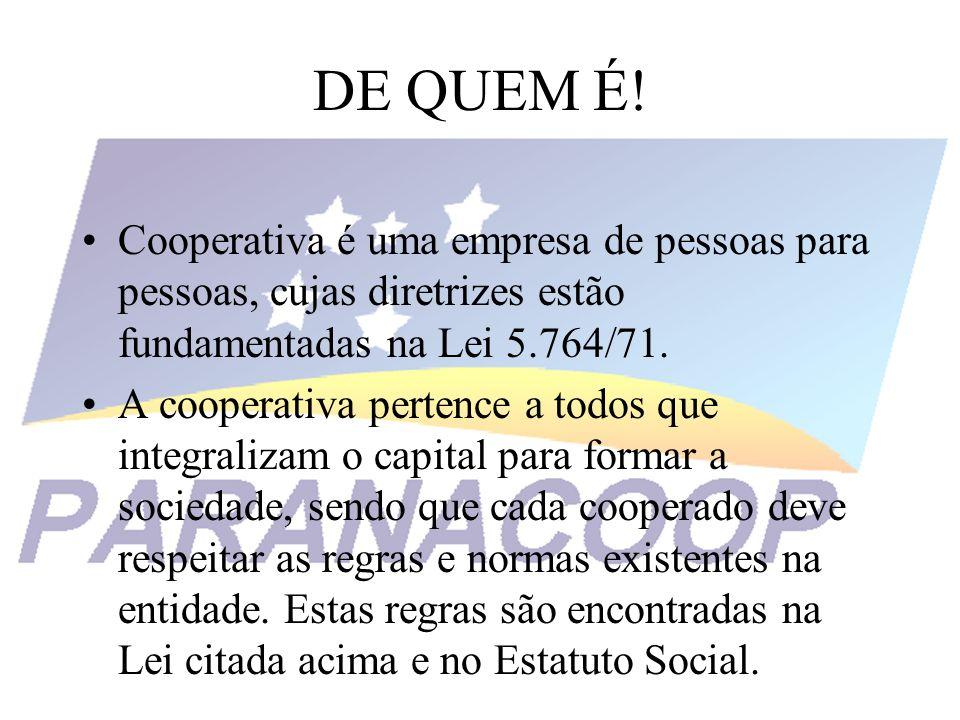 DE QUEM É! Cooperativa é uma empresa de pessoas para pessoas, cujas diretrizes estão fundamentadas na Lei 5.764/71. A cooperativa pertence a todos que