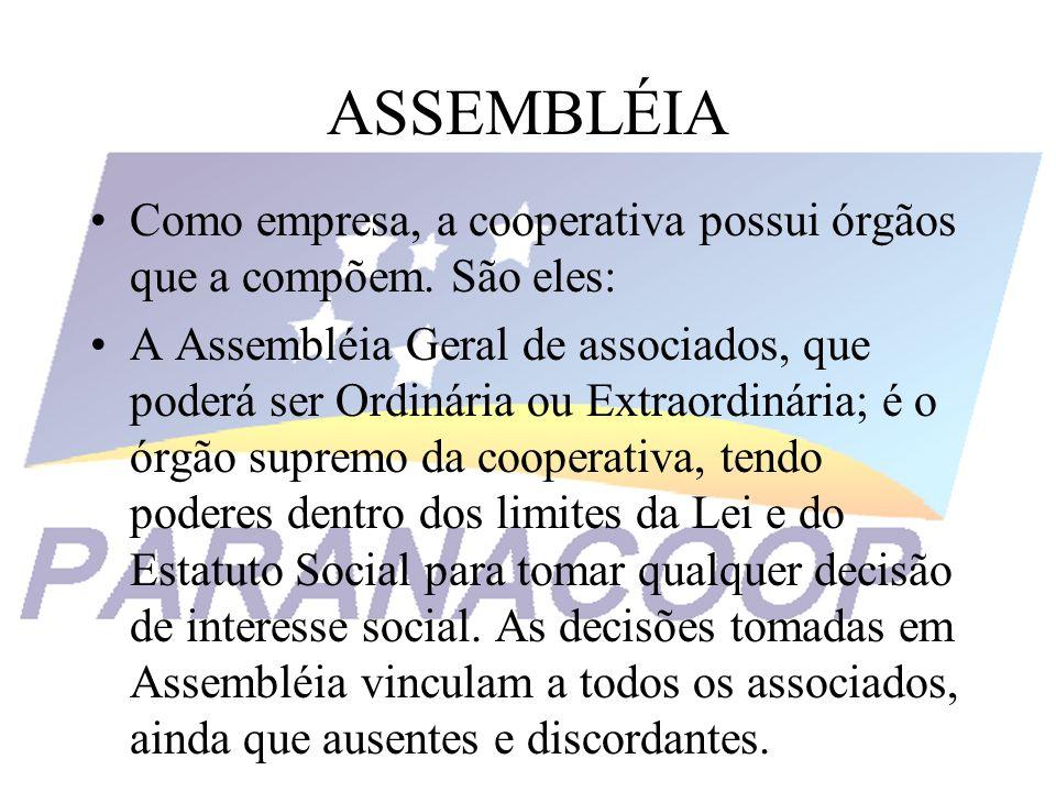ASSEMBLÉIA Como empresa, a cooperativa possui órgãos que a compõem. São eles: A Assembléia Geral de associados, que poderá ser Ordinária ou Extraordin