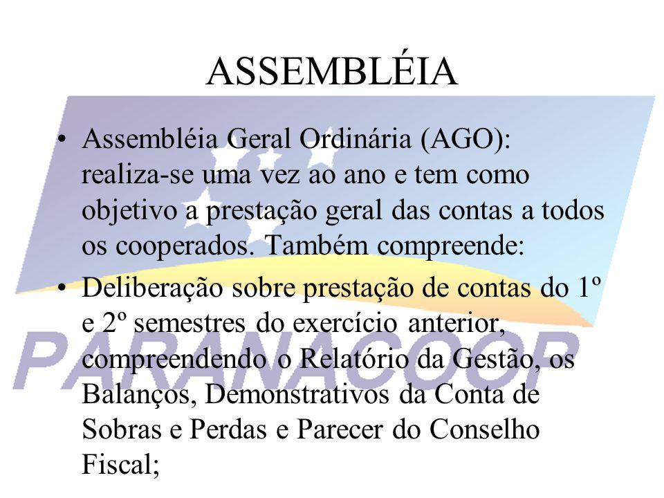 ASSEMBLÉIA Assembléia Geral Ordinária (AGO): realiza-se uma vez ao ano e tem como objetivo a prestação geral das contas a todos os cooperados. Também
