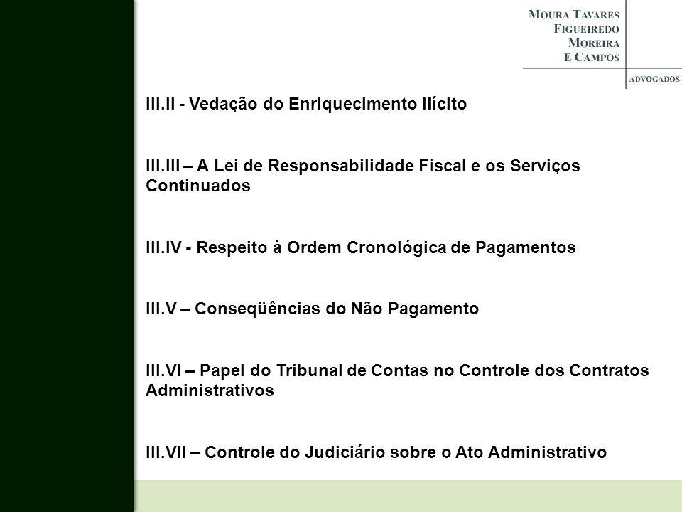 III.II - Vedação do Enriquecimento Ilícito III.III – A Lei de Responsabilidade Fiscal e os Serviços Continuados III.IV - Respeito à Ordem Cronológica