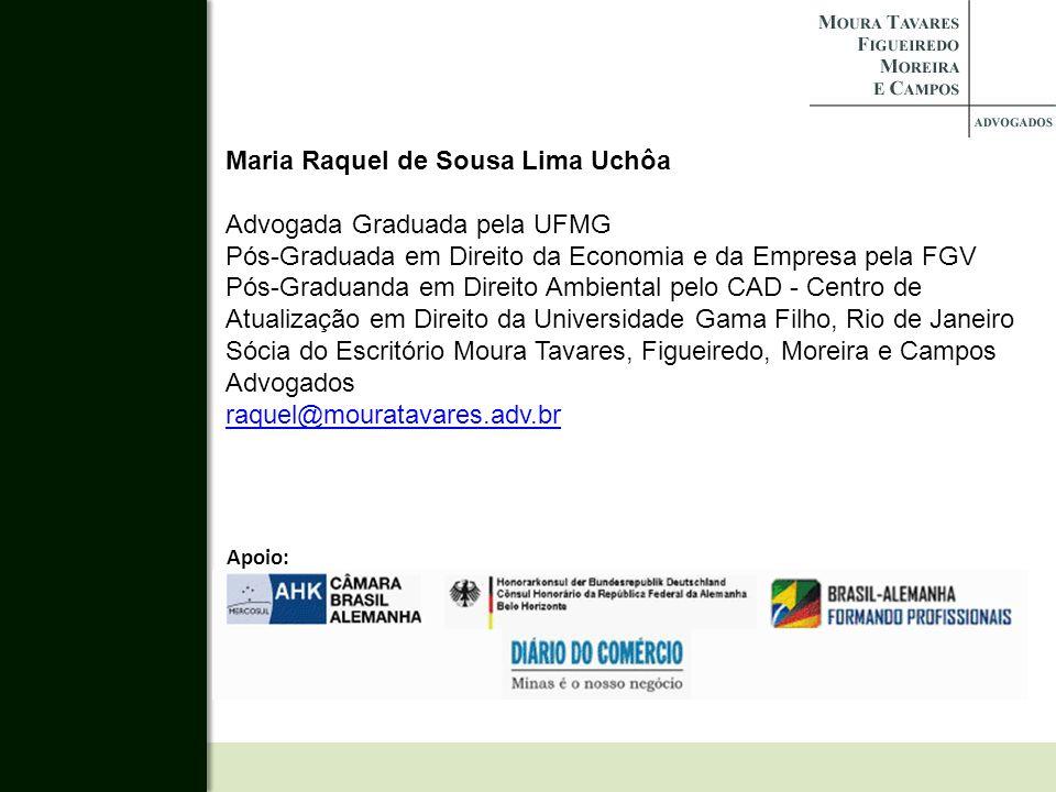 Maria Raquel de Sousa Lima Uchôa Advogada Graduada pela UFMG Pós-Graduada em Direito da Economia e da Empresa pela FGV Pós-Graduanda em Direito Ambien