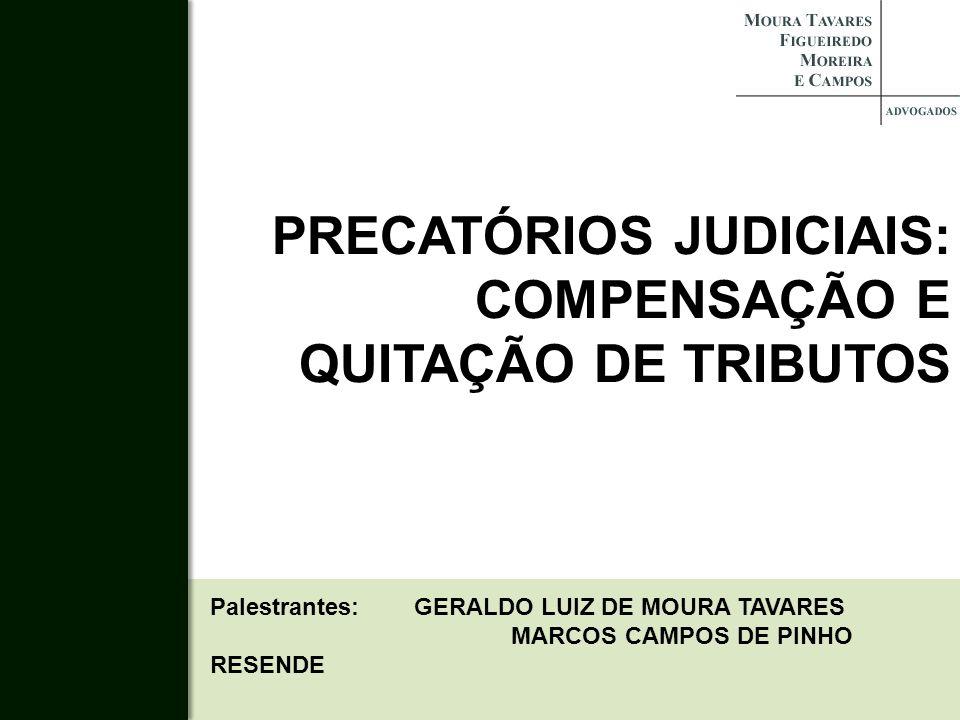 PRECATÓRIOS JUDICIAIS: COMPENSAÇÃO E QUITAÇÃO DE TRIBUTOS Palestrantes: GERALDO LUIZ DE MOURA TAVARES MARCOS CAMPOS DE PINHO RESENDE