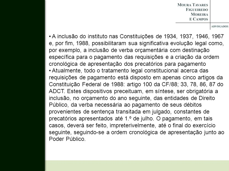 A inclusão do instituto nas Constituições de 1934, 1937, 1946, 1967 e, por fim, 1988, possibilitaram sua significativa evolução legal como, por exempl