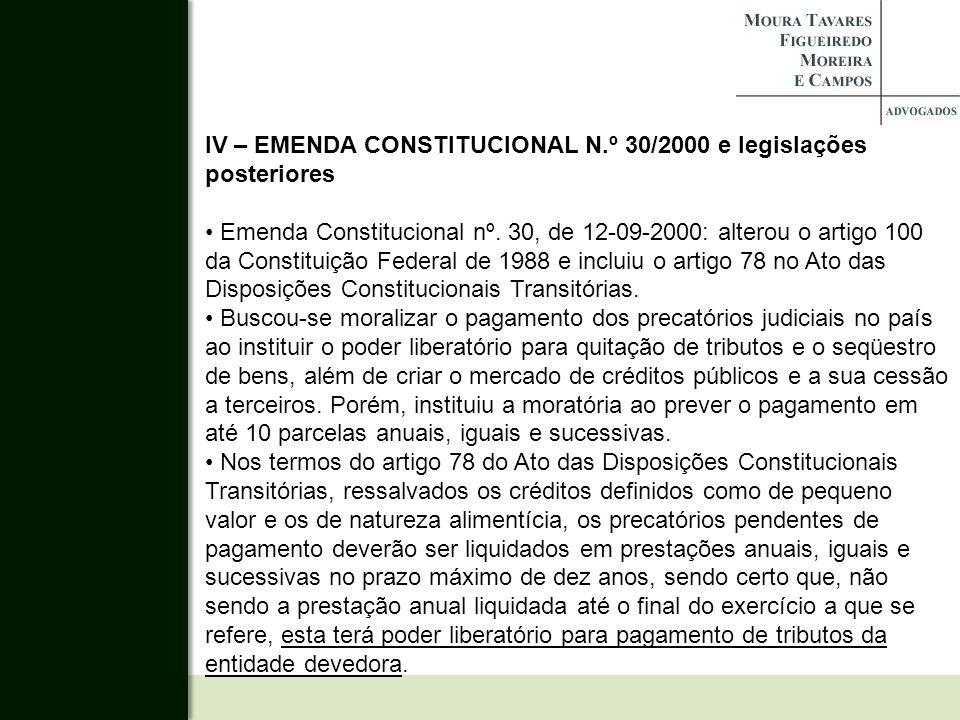 IV – EMENDA CONSTITUCIONAL N.º 30/2000 e legislações posteriores Emenda Constitucional nº. 30, de 12-09-2000: alterou o artigo 100 da Constituição Fed
