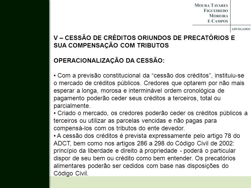 V – CESSÃO DE CRÉDITOS ORIUNDOS DE PRECATÓRIOS E SUA COMPENSAÇÃO COM TRIBUTOS OPERACIONALIZAÇÃO DA CESSÃO: Com a previsão constitucional da cessão dos