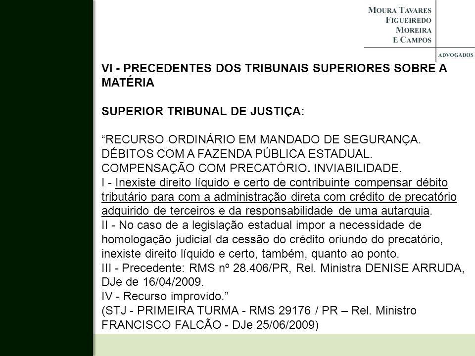 VI - PRECEDENTES DOS TRIBUNAIS SUPERIORES SOBRE A MATÉRIA SUPERIOR TRIBUNAL DE JUSTIÇA: RECURSO ORDINÁRIO EM MANDADO DE SEGURANÇA. DÉBITOS COM A FAZEN