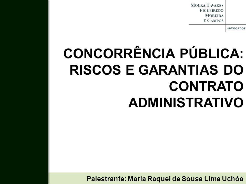 Palestrante: Maria Raquel de Sousa Lima Uchôa CONCORRÊNCIA PÚBLICA: RISCOS E GARANTIAS DO CONTRATO ADMINISTRATIVO
