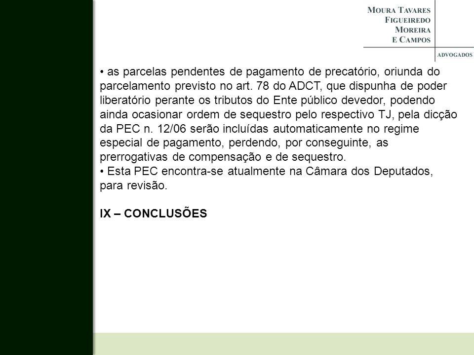 as parcelas pendentes de pagamento de precatório, oriunda do parcelamento previsto no art. 78 do ADCT, que dispunha de poder liberatório perante os tr