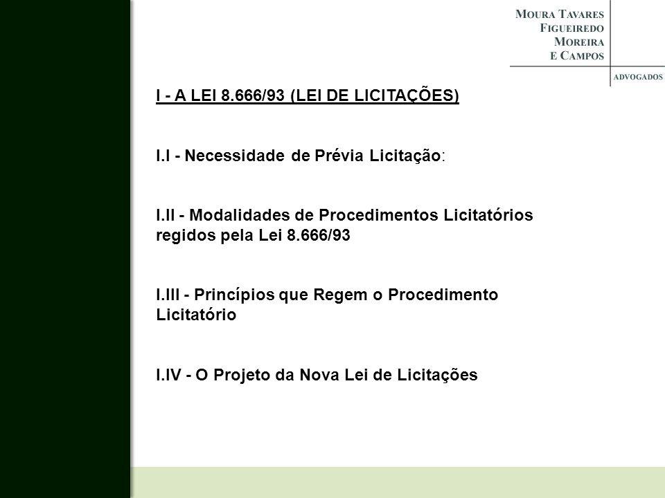 I - A LEI 8.666/93 (LEI DE LICITAÇÕES) I.I - Necessidade de Prévia Licitação: I.II - Modalidades de Procedimentos Licitatórios regidos pela Lei 8.666/