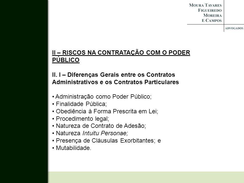 II – RISCOS NA CONTRATAÇÃO COM O PODER PÚBLICO II. I – Diferenças Gerais entre os Contratos Administrativos e os Contratos Particulares Administração