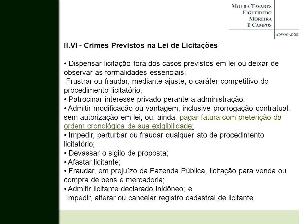 II.VI - Crimes Previstos na Lei de Licitações Dispensar licitação fora dos casos previstos em lei ou deixar de observar as formalidades essenciais; Fr