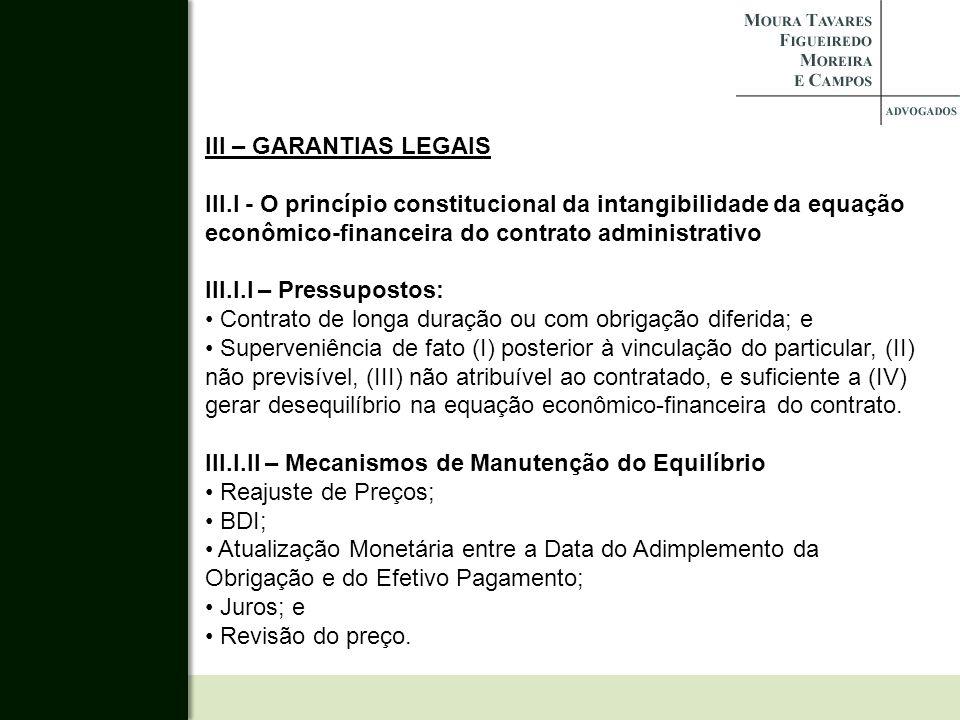 III – GARANTIAS LEGAIS III.I - O princípio constitucional da intangibilidade da equação econômico-financeira do contrato administrativo III.I.I – Pres