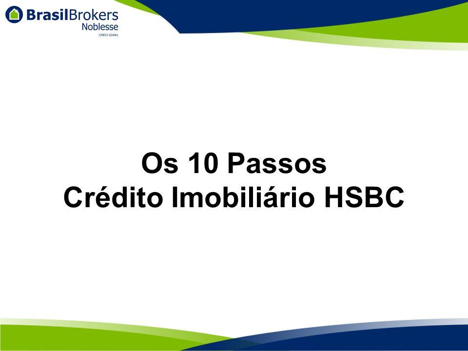 Após todos esses procedimentos, que deve levar em torno de 10 dias, todos os documentos serão encaminhados ao HSBC para Conferência e emissão de contrato.