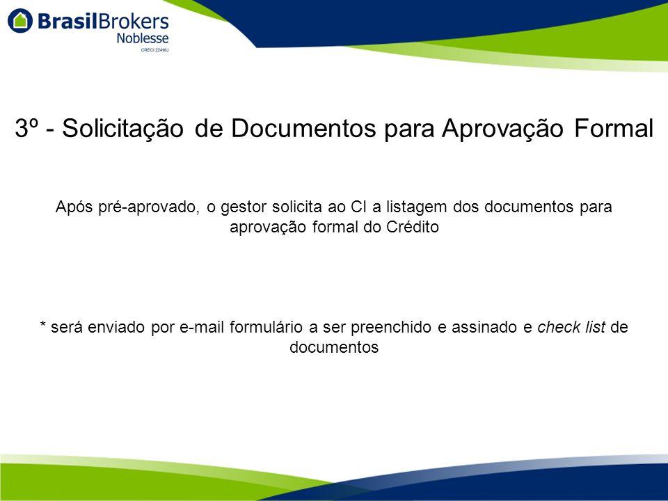Após pré-aprovado, o gestor solicita ao CI a listagem dos documentos para aprovação formal do Crédito * será enviado por e-mail formulário a ser preenchido e assinado e check list de documentos 3º - Solicitação de Documentos para Aprovação Formal