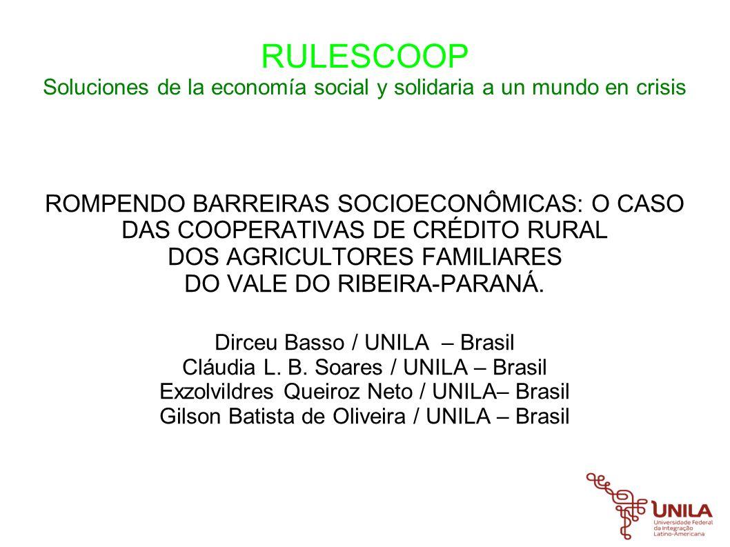 RULESCOOP Soluciones de la economía social y solidaria a un mundo en crisis Contextualização Território Vale do Ribeira – PR Agricultores Familiares Cooperativismo de Crédito Desenvolvimento Rural Condições de vida.