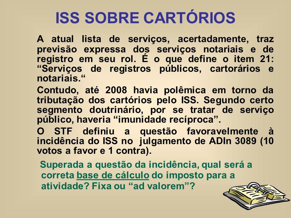 ISS SOBRE CARTÓRIOS A atual lista de serviços, acertadamente, traz previsão expressa dos serviços notariais e de registro em seu rol. É o que define o