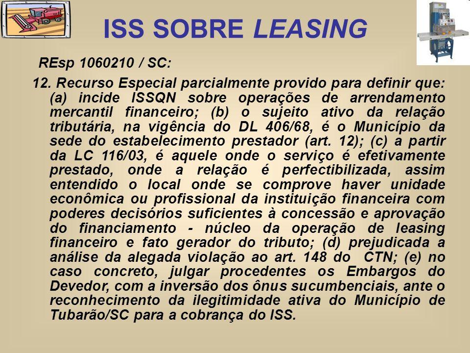 ISS SOBRE LEASING REsp 1060210 / SC: 12. Recurso Especial parcialmente provido para definir que: (a) incide ISSQN sobre operações de arrendamento merc