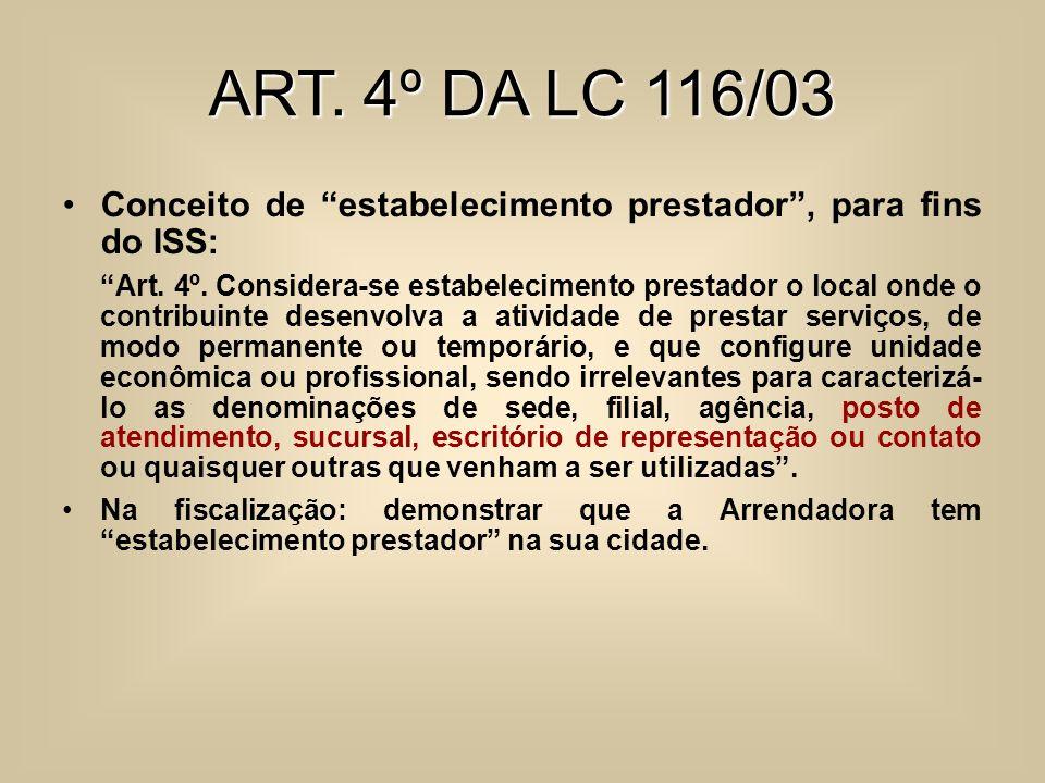 ART. 4º DA LC 116/03 Conceito de estabelecimento prestador, para fins do ISS: Art. 4º. Considera-se estabelecimento prestador o local onde o contribui