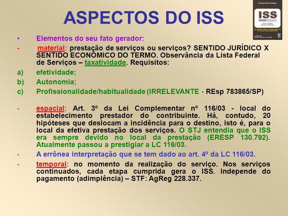 ASPECTOS DO ISS -pessoal: prestador do serviço (contribuinte) / tomador do serviço (substituto tributário).
