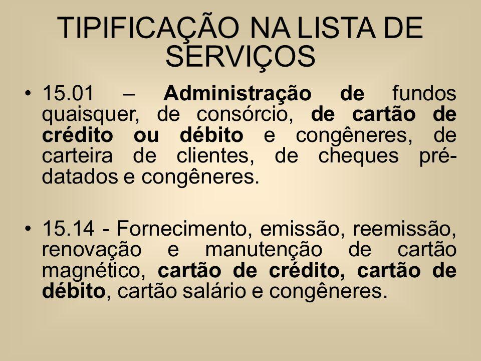 TIPIFICAÇÃO NA LISTA DE SERVIÇOS 15.01 – Administração de fundos quaisquer, de consórcio, de cartão de crédito ou débito e congêneres, de carteira de