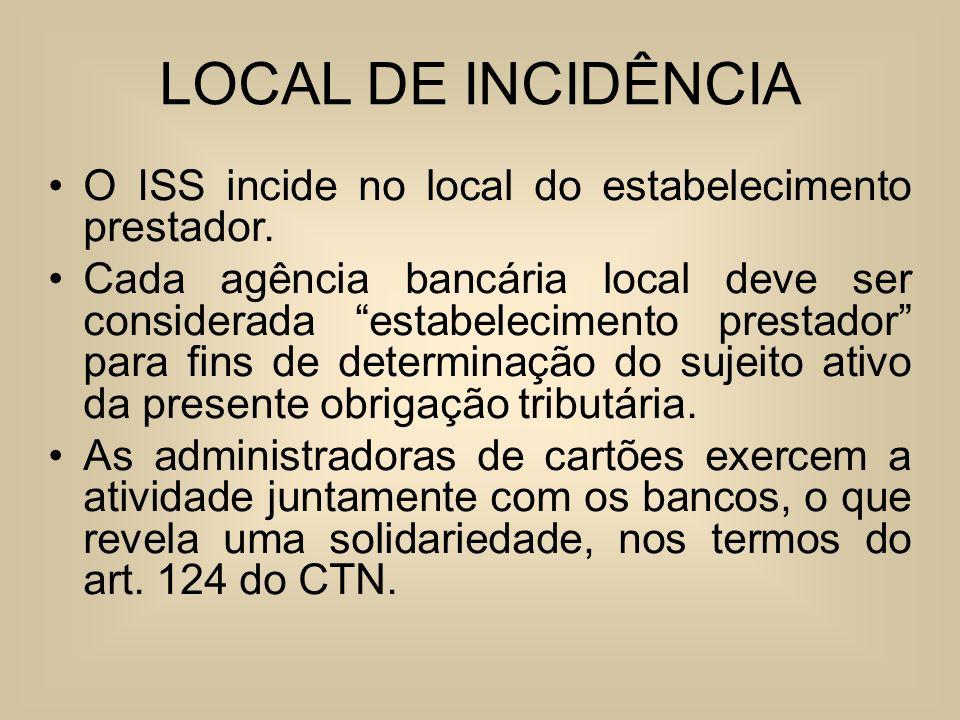 LOCAL DE INCIDÊNCIA O ISS incide no local do estabelecimento prestador. Cada agência bancária local deve ser considerada estabelecimento prestador par