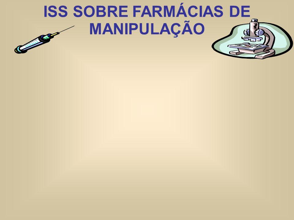 ISS SOBRE FARMÁCIAS DE MANIPULAÇÃO (4.07 da Lista):Qual a atividade exercida pelas farmácias de manipulação? É um serviço prestado ou a venda de uma m