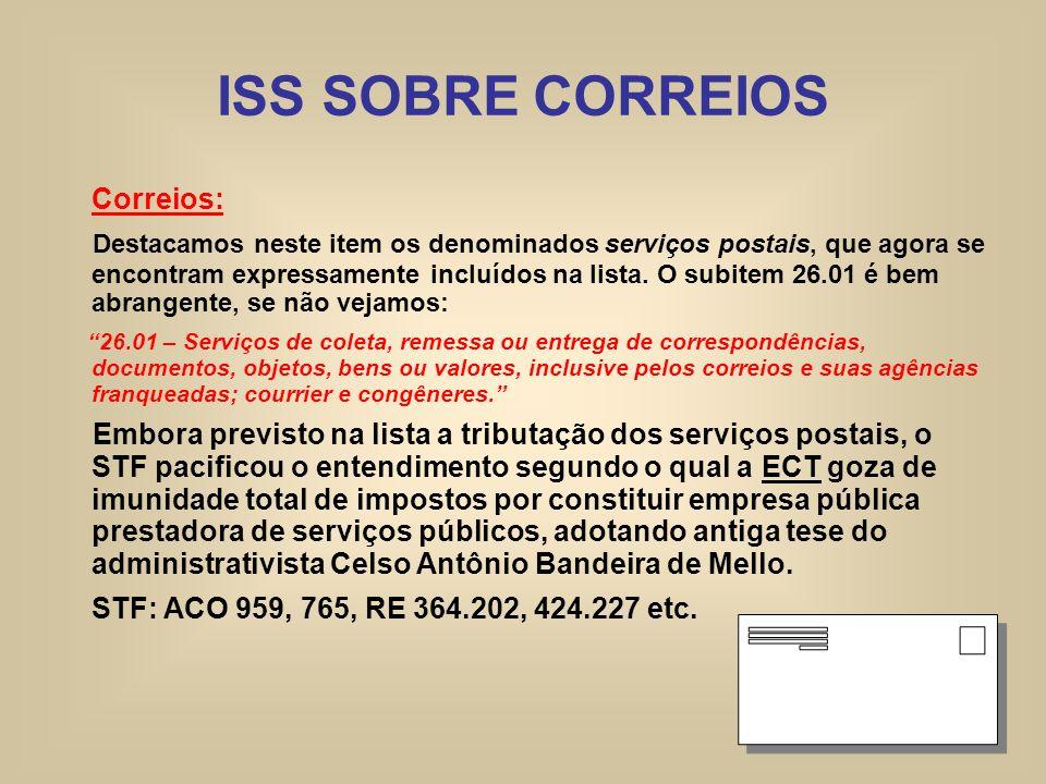 ISS SOBRE CORREIOS Correios: Destacamos neste item os denominados serviços postais, que agora se encontram expressamente incluídos na lista. O subitem