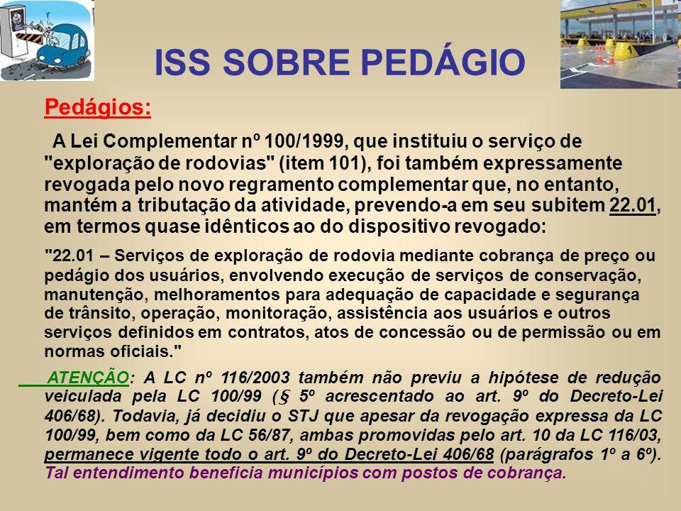 ISS SOBRE PEDÁGIO Pedágios: A Lei Complementar nº 100/1999, que instituiu o serviço de