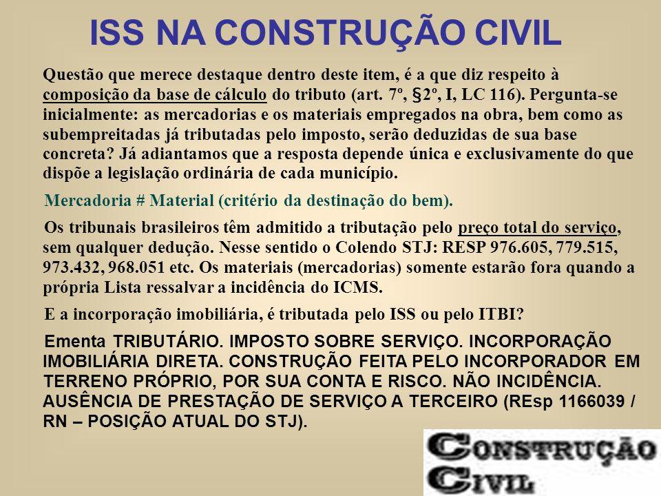 ISS NA CONSTRUÇÃO CIVIL Questão que merece destaque dentro deste item, é a que diz respeito à composição da base de cálculo do tributo (art. 7º, §2º,