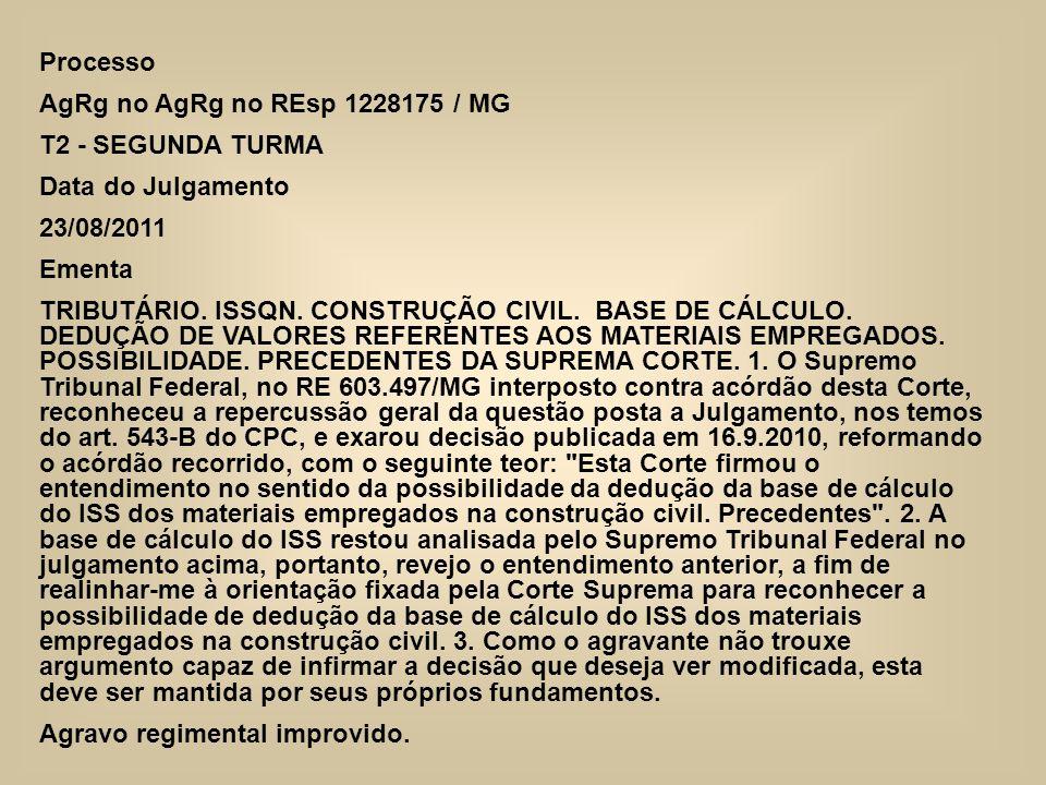 Processo AgRg no AgRg no REsp 1228175 / MG T2 - SEGUNDA TURMA Data do Julgamento 23/08/2011 Ementa TRIBUTÁRIO. ISSQN. CONSTRUÇÃO CIVIL. BASE DE CÁLCUL