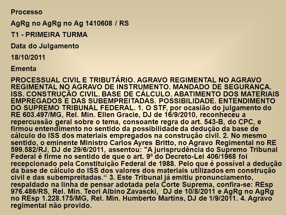 Processo AgRg no AgRg no Ag 1410608 / RS T1 - PRIMEIRA TURMA Data do Julgamento 18/10/2011 Ementa PROCESSUAL CIVIL E TRIBUTÁRIO. AGRAVO REGIMENTAL NO