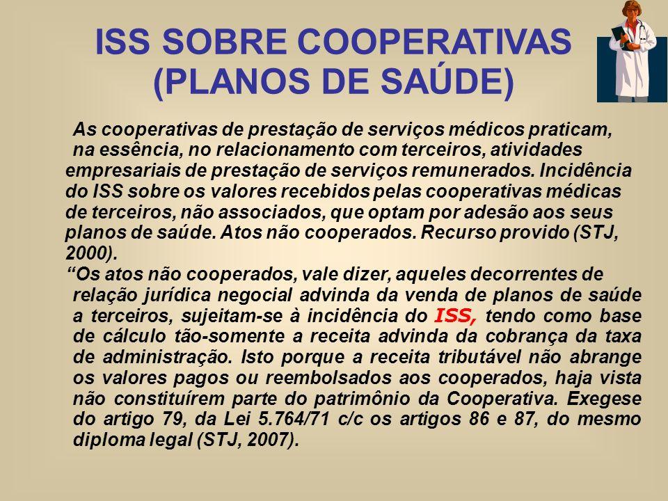 ISS SOBRE COOPERATIVAS (PLANOS DE SAÚDE) As cooperativas de prestação de serviços médicos praticam, na essência, no relacionamento com terceiros, ativ
